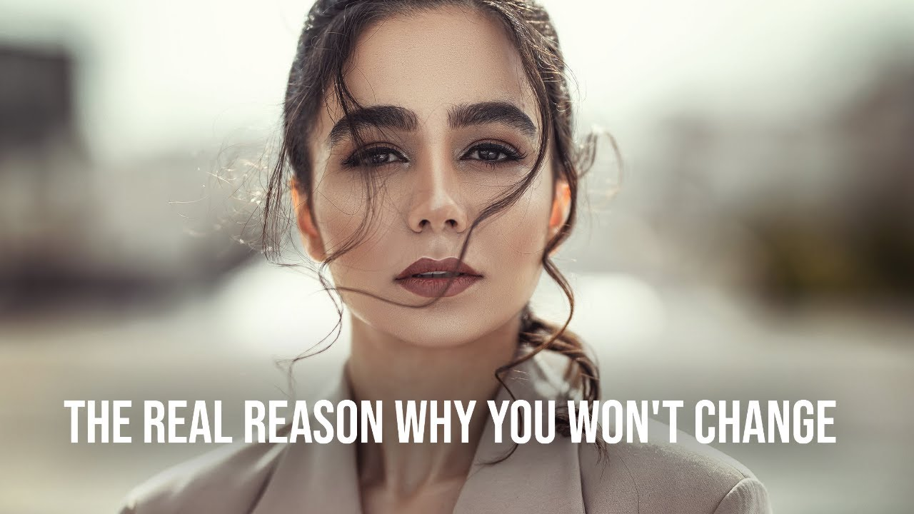 The Real Reason Why You Won't Change | Life-Changing Motivational Video