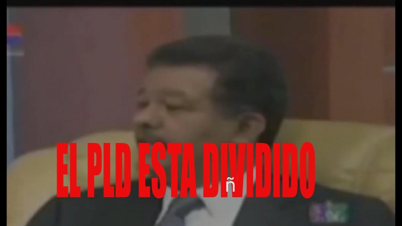 El PLD Ya esta dividido, Mira porque