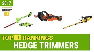 Hedge Trimmers Top 10 Rankings, Reviews 2017 & Buying Guides