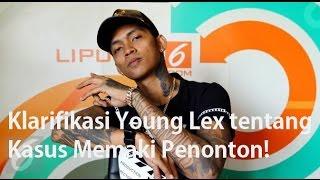 Klarifikasi Young Lex Tentang Kasus Maki-Maki Penonton