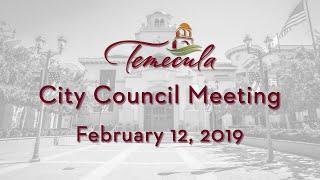 Temecula City Council Meeting - February 12, 2019
