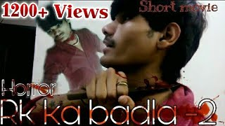 RK KA BADLA  SHORT MOVIE  (part - 2)