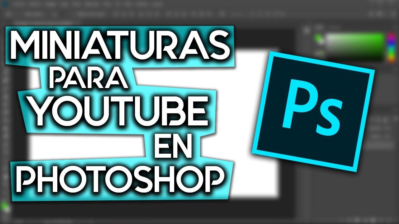Como Hacer Miniaturas Para Youtube Con Photoshop Cc Paso A Paso Mi Estilo