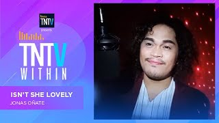 TNTV Within: Isn't She Lovely - Jonas Oñate