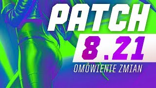 OMÓWIENIE ZMIAN W PATCHU 8.21 LEAGUE OF LEGENDS
