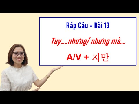 Ráp Câu Tiếng Hàn - Bài 13: Tuy…..nhưng/ nhưng mà….A/V + 지만 | Hàn Quốc Sarang