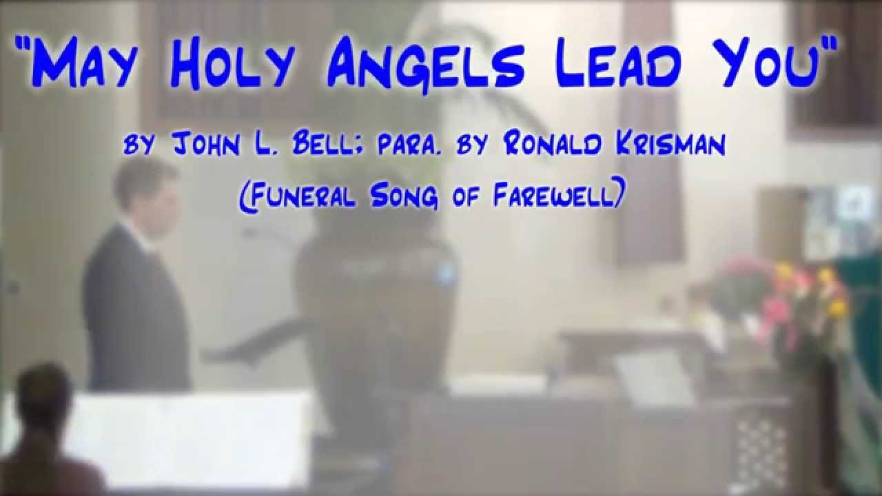 May Holy Angels Lead You Bell Krisman Funeral Song Of Farewell