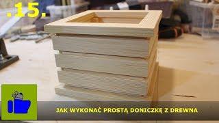 .15. Jak zrobić prostą doniczkę z drewna - PROSTY PROJEKT BEZ WYMÓWEK - HobbystaAmator