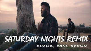 Khalid Kane Brown Saturday Nights REMIX Lyrics.mp3