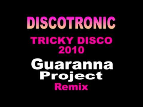 Discotronic - Tricky Disco 2010 (Guaranna Project Remix)