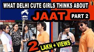 WHAT DELHI CUTE GIRLS THINKS ABOUT JAAT PART 2 | DELHI GIRLS ON HARYANAVI JAATS REACTIONS |