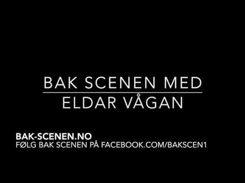 Bak Scenen med Eldar Vågan