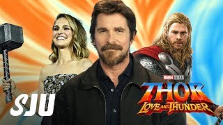 Will Christian Bale Join Thor: Love and Thunder? | SJU