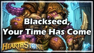 [Hearthstone] Blackseed, Your Time Has Come