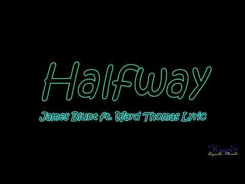 Halfway - James Blunt feat. Ward Thomas (Lyric)