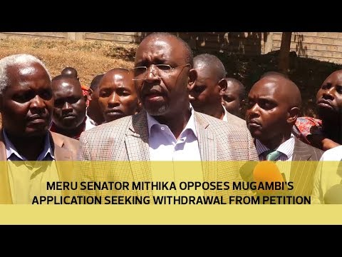 Meru senator Mithiki opposes Mugambi's application seeking withdrawal from petition