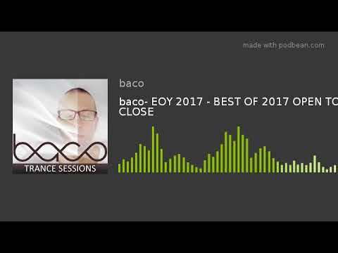baco- EOY 2017 - BEST OF 2017 OPEN TO CLOSE