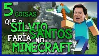 5 coisas que o Silvio Santos faria no minecraft