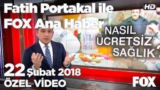 Nasıl ücretsiz sağlık?  22 Şubat 2018 Fatih Portakal ile FOX Ana Haber