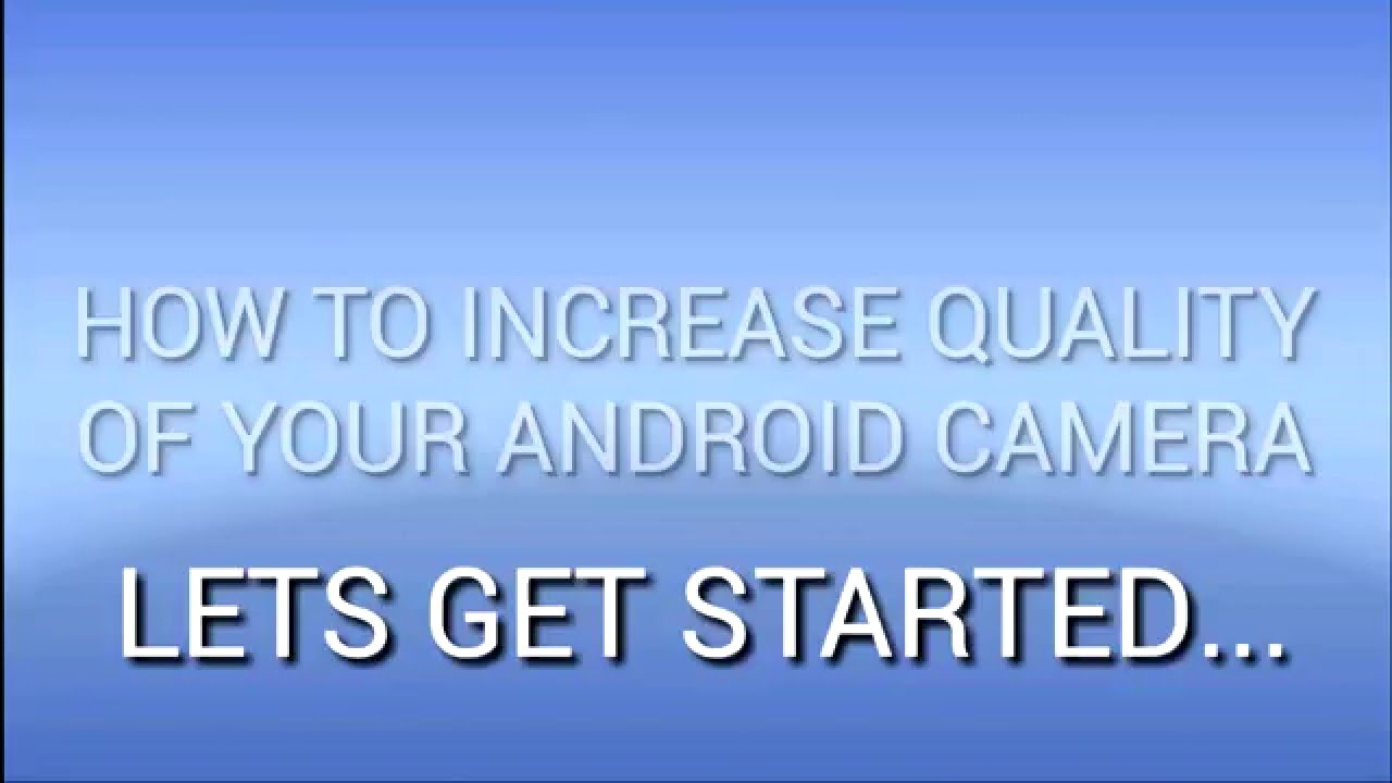 How to increase quality of android camera