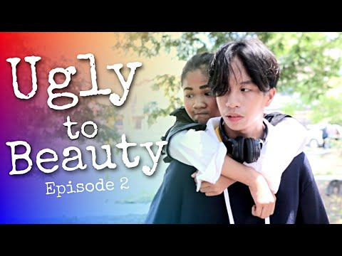 UGLY TO BEAUTY - EPISODE 2