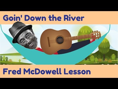 Fred McDowell Lesson: Goin' Down To The...