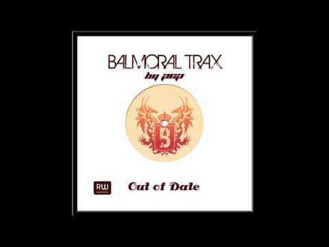 Balmoral Trax  - Out of Date .