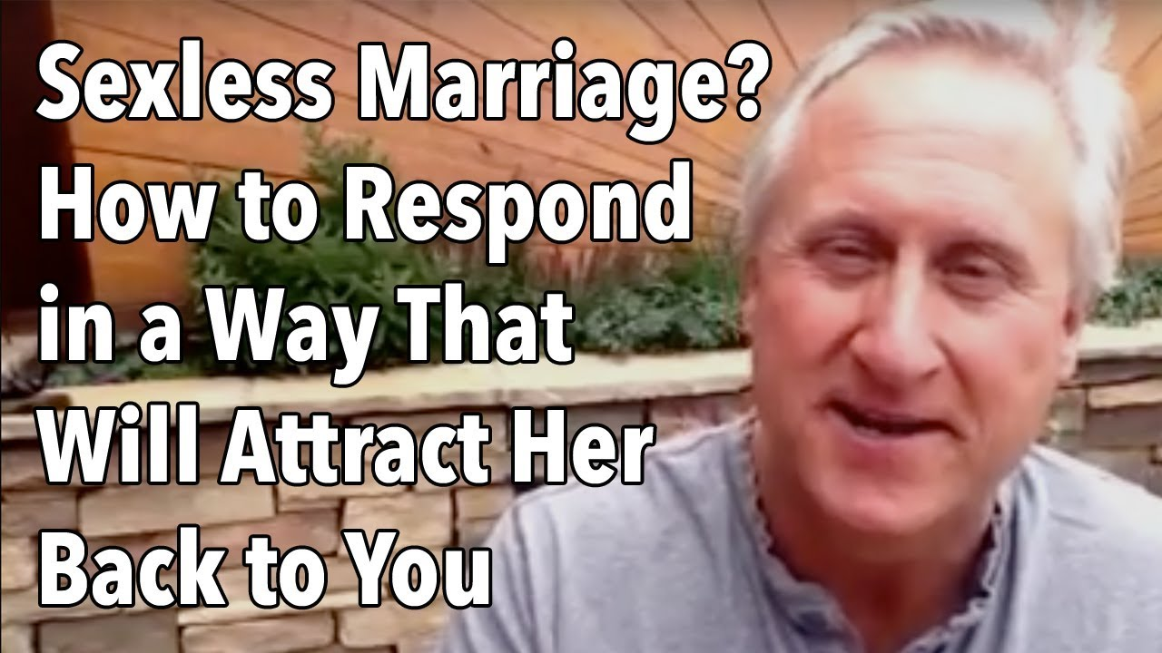 Sexless Marriage? How to Respond in a Way That Will Attract Her Back to You