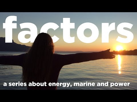 FACTORS: A NEW SERIES ABOUT ENERGY, MARINE AND POWER