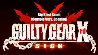 Guilty Gear Xrd Sign Original Soundtrack - Big Blast Sonic (Console Vers. Opening)