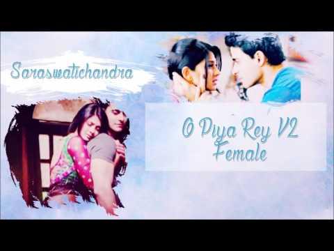 SaraswatiChandra - O Piya Re V2 Female