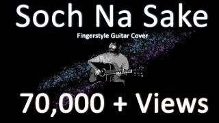 Soch Na Sake - Solo Fingerstyle Guitar Version