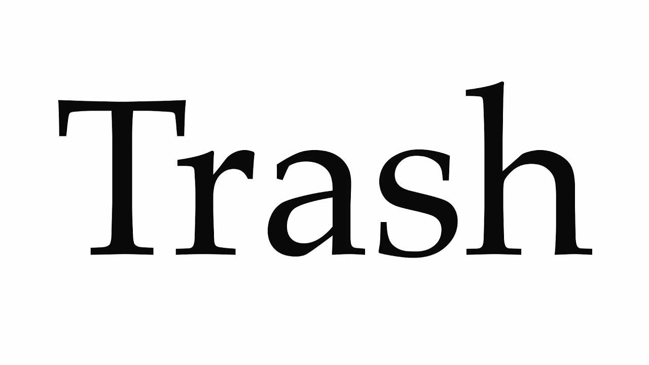How to Pronounce Trash