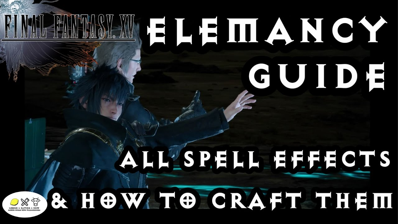 Final Fantasy 15 - Elemancy Guide! How to make ALL the magic! Beginners to  advanced