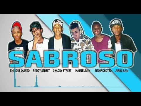 Sabroso ✘ Chaddy Street ✘ EnriQue Quinto ✘ KainelMix ✘ Aris San ✘ Tito Pichoteo ✘ Raddy Street