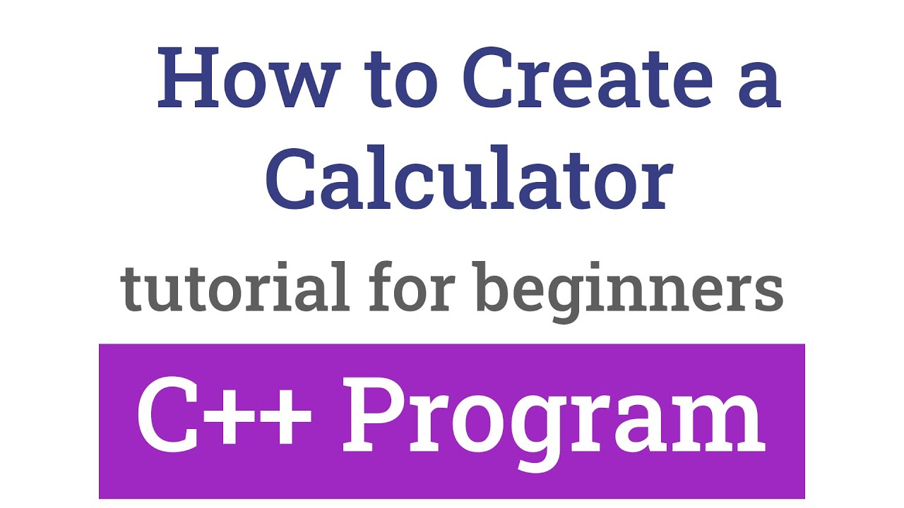 How to Create a Simple Calculator using C++ Programming Language