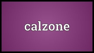 Calzone Meaning