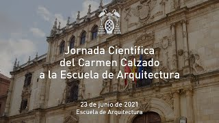 Jornada Científica del Carmen Calzado a la Escuela de Arquitectura · 23/06/2021