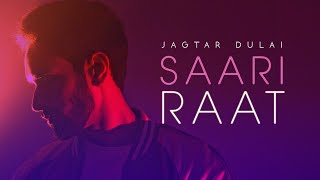 Jagtar Dulai | Saari Raat | Full | VIP Records | Latest Punjabi Song