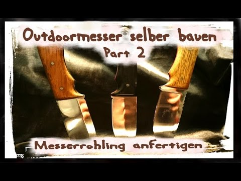 messer selber bauen messerrohling anfertigen diy anleitung. Black Bedroom Furniture Sets. Home Design Ideas