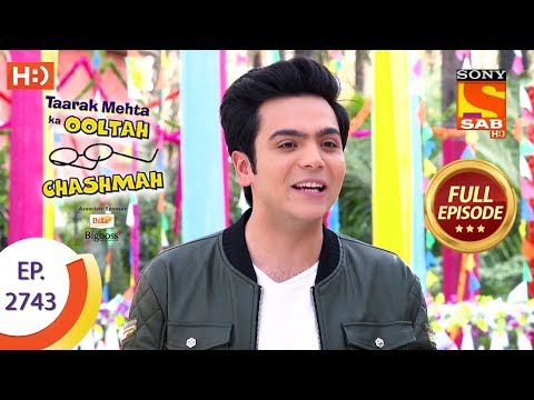 Taarak Mehta Ka Ooltah Chashmah - Ep 2743 - Full Episode - 31st May, 2019