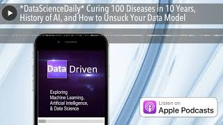 *DataScienceDaily* Curing 100 Diseases in 10 Years, History of AI, and How to Unsuck Your Data Mode