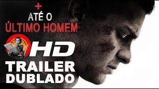 Até o Último Homem - trailer dublado (INÉDITO)