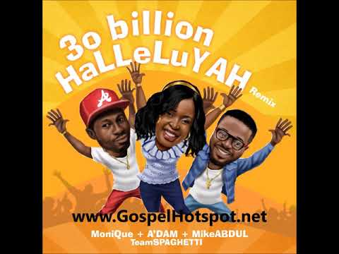 30 Billion Halleluyah Remix By Mike Abdul + Monique + A'dam [Gospel Song 2018]