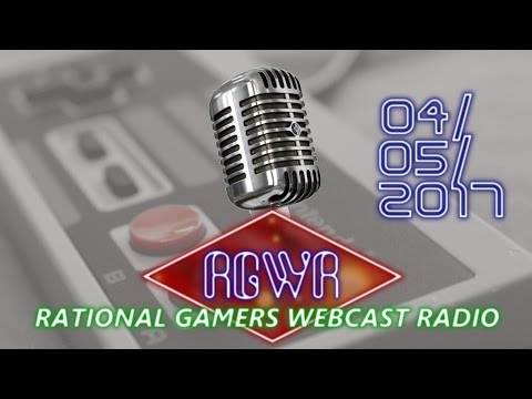 RATIONAL GAMERS WEBCAST RADIO || 04/05/2017
