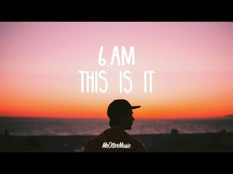 6.AM - This Is It (Lyrics)