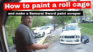 How to paint a Roll cage and make a Samurai sword paint scraper
