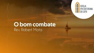 O bom combate - Rev. Robert Mota