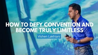 How To Defy Convention And Become Truly Limitless | Vishen Lakhiani
