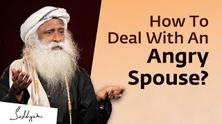 How To Deal With An Angry Spouse? Sadhguru Answers